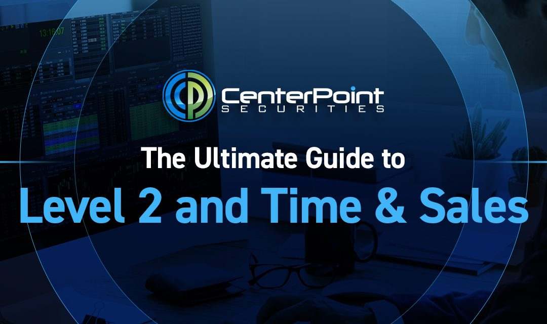 The Ultimate Guide to Level 2 and Time & Sales