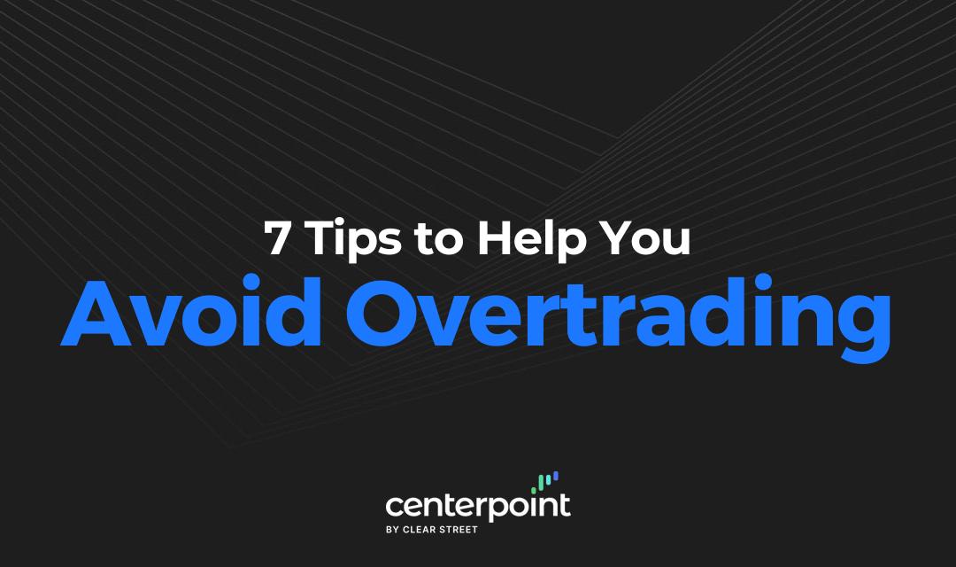 7 Tips to Avoid Overtrading